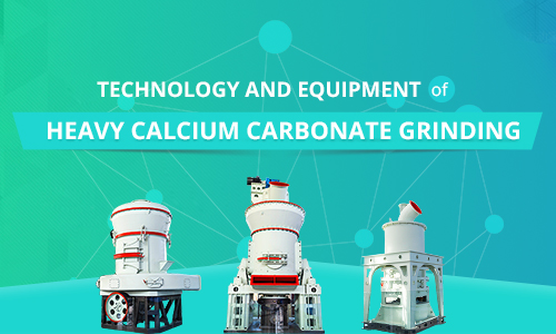 Technology and Equipment of Heavy Calcium Carbonate Grinding